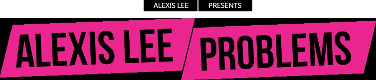Alexis Lee Problems